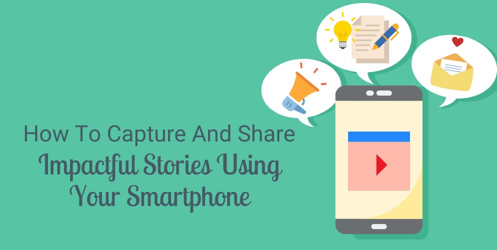How To Capture And Share Impactful Stories Using Your Smart Phone_Header-1