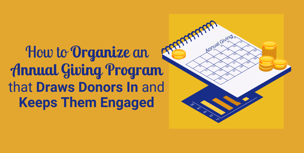 How to Organize an Annual Giving Program that Draws Donors in and Keeps Them Engaged_Header-1