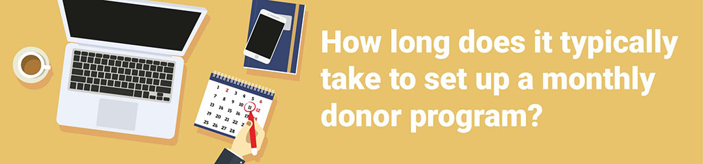How-long-does-it-typically-take-to-set-up-a-monthly-donor-program_Header_CharityHowTo